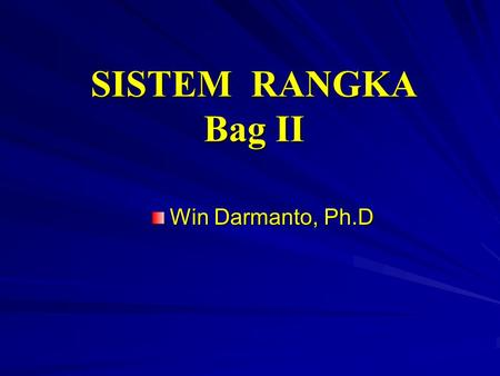 SISTEM RANGKA Bag II Win Darmanto, Ph.D.