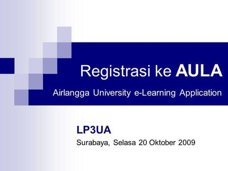 Registrasi ke AULA Airlangga University e-Learning Application LP3UA Surabaya, Selasa 20 Oktober 2009.