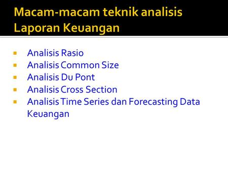  Analisis Rasio  Analisis Common Size  Analisis Du Pont  Analisis Cross Section  Analisis Time Series dan Forecasting Data Keuangan.