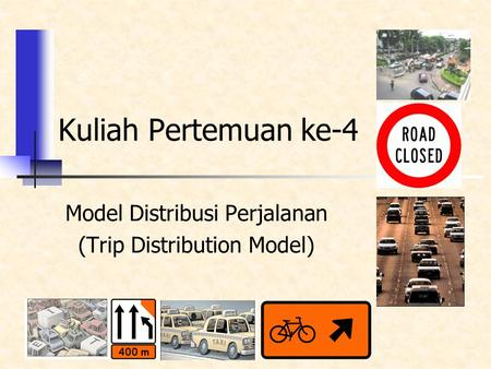 Model Distribusi Perjalanan (Trip Distribution Model) Kuliah Pertemuan ke-4.