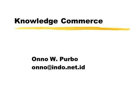 Knowledge Commerce Onno W. Purbo