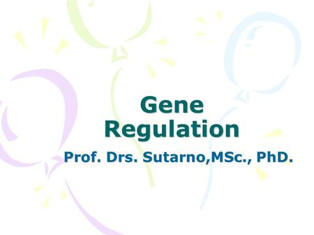 Gene Regulation Prof. Drs. Sutarno,MSc., PhD.. Gene regulation Pada setiap sel atau organisme memiliki banyak sekali gen, tetapi hanya sebagian gen yang.
