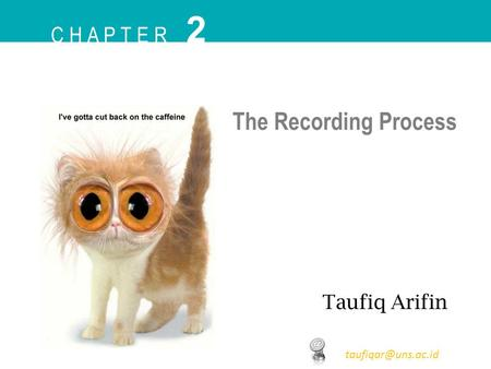 C H A P T E R 2 Taufiq Arifin The Recording Process.
