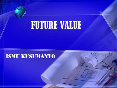 FUTURE VALUE ISMU KUSUMANTO.