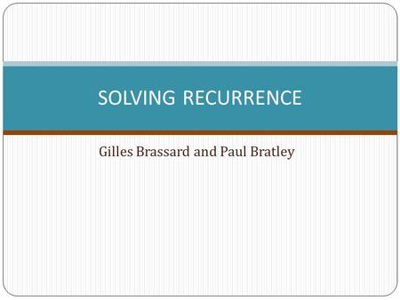 Gilles Brassard and Paul Bratley SOLVING RECURRENCE.