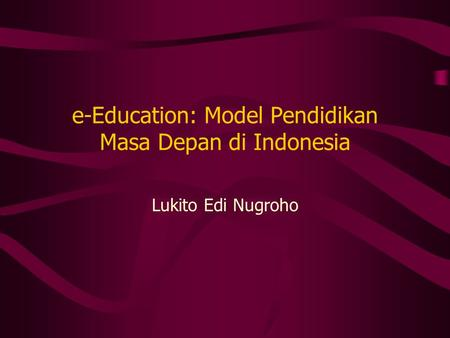 e-Education: Model Pendidikan Masa Depan di Indonesia