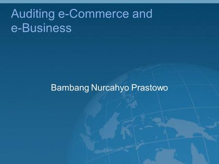 Auditing e-Commerce and e-Business Bambang Nurcahyo Prastowo.