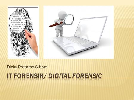 IT FORENSIK/ DIGITAL FORENSIC