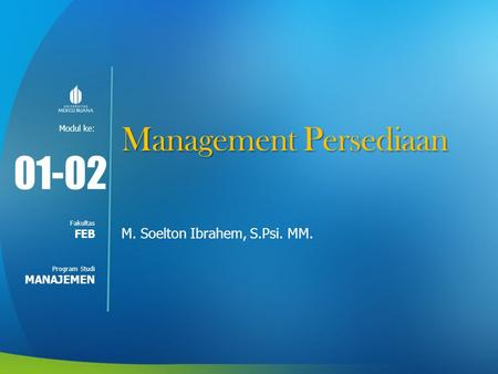 01-02 Management Persediaan M. Soelton Ibrahem, S.Psi. MM. FEB
