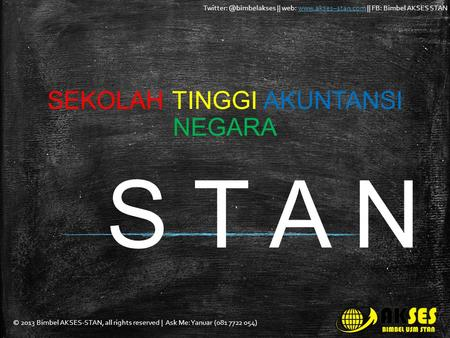 © 2013 Bimbel AKSES-STAN, all rights reserved | Ask Me: Yanuar (081 7722 054) || web:  || FB: Bimbel AKSES STANwww.akses–stan.com.
