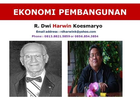EKONOMI PEMBANGUNAN R. Dwi Harwin Koesmaryo  address : Phone : 0813.8821.5859 or 0856.854.3854.