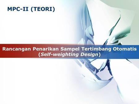 MPC-II (TEORI) Rancangan Penarikan Sampel Tertimbang Otomatis (Self-weighting Design)
