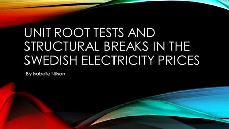 Unit root tests and structural breaks in the swedish electricity prices By Isabelle Nilson.