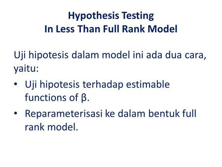 Hypothesis Testing In Less Than Full Rank Model