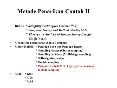 Metode Penarikan Contoh II Buku : * Sampling Techniques. Cochran W.G. * Sampling Theory and Method. Murthy M.N.. * Theory and Analysis of Sample Survey.