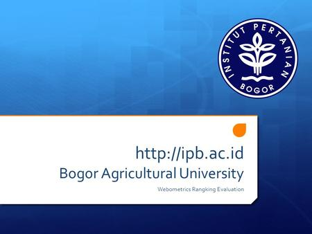 Bogor Agricultural University Webometrics Rangking Evaluation.
