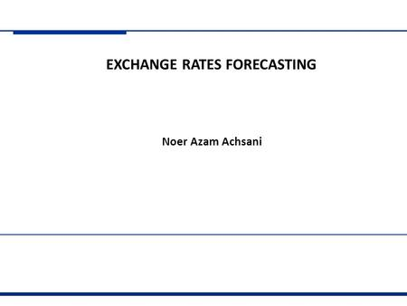 Latar Belakang Exchange Rate Forecasting : Mengapa?