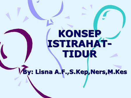 KONSEP ISTIRAHAT- TIDUR By: Lisna A.F.,S.Kep,Ners,M.Kes.