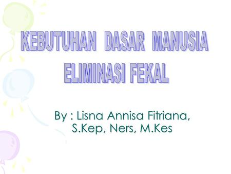 By : Lisna Annisa Fitriana, S.Kep, Ners, M.Kes