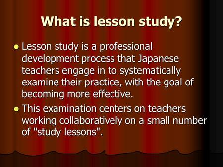 What is lesson study? Lesson study is a professional development process that Japanese teachers engage in to systematically examine their practice, with.