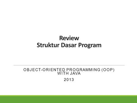 Review Struktur Dasar Program OBJECT-ORIENTED PROGRAMMING (OOP) WITH JAVA 2013.