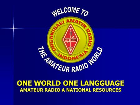 ONE WORLD ONE LANGGUAGE AMATEUR RADIO A NATIONAL RESOURCES.