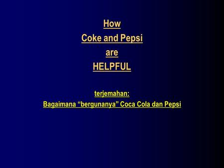"How Coke and Pepsi are HELPFUL terjemahan: Bagaimana ""bergunanya"" Coca Cola dan Pepsi."