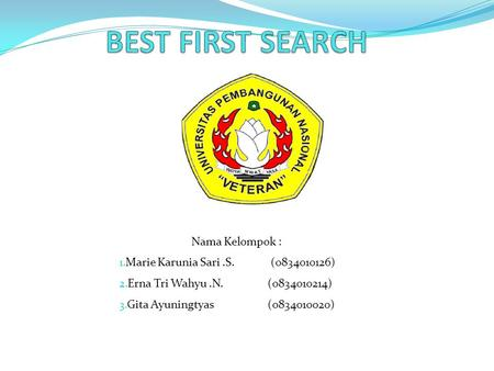 BEST FIRST SEARCH Nama Kelompok : Marie Karunia Sari .S. ( )