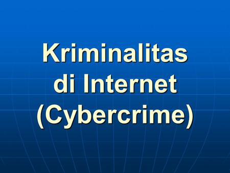 Kriminalitas di Internet (Cybercrime). 1. computer-related crime 2. crime-related to the computer networks 3. computer abuse 4. computer crime 5. e-crime.
