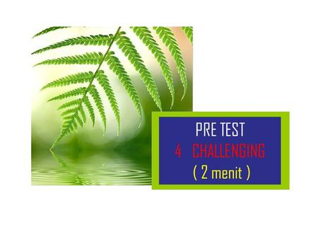PRE TEST 4 CHALLENGING ( 2 menit ).