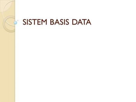 SISTEM BASIS DATA. SILABUS 1. Sistem Basis Data 2. Lingkungan Basis Data 3. Relational Database Model 4. Normalisasi 5. Entity Relationship Diagram (ERD)
