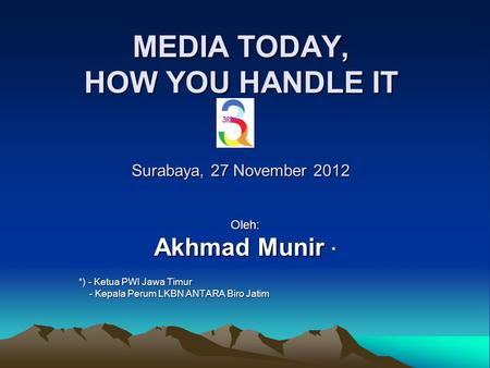 MEDIA TODAY, HOW YOU HANDLE IT Surabaya, 27 November 2012