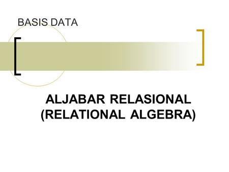 BASIS DATA ALJABAR RELASIONAL (RELATIONAL ALGEBRA)