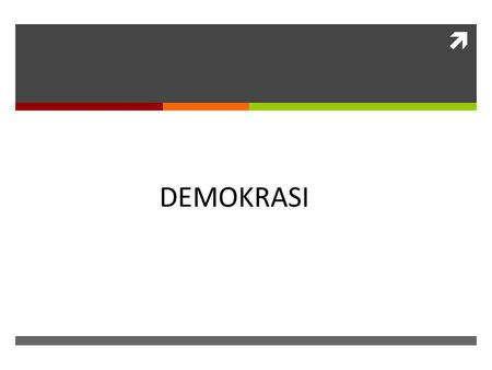  DEMOKRASI. Konsep dasar  Demos = people  Kratos = rule  Rule by the people; One (monarchy) or Many (oligarchy).  Tidak ada definisi pasti/ideal.