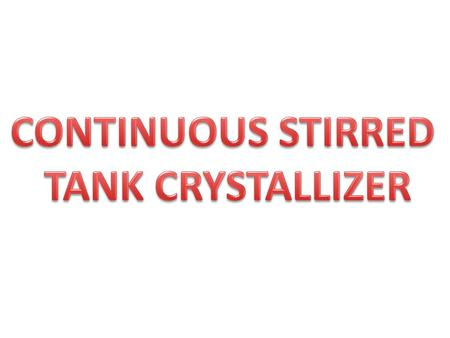 Continuous stirred tank crystallizer.