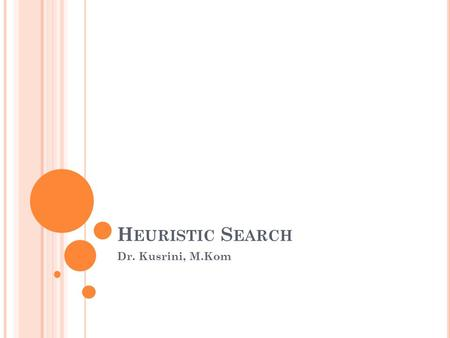 Heuristic Search Dr. Kusrini, M.Kom.