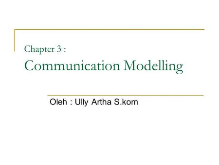 Chapter 3 : Communication Modelling Oleh : Ully Artha S.kom.