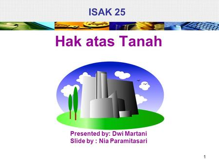 ISAK 25 Hak atas Tanah Presented by: Dwi Martani Slide by : Nia Paramitasari 1.
