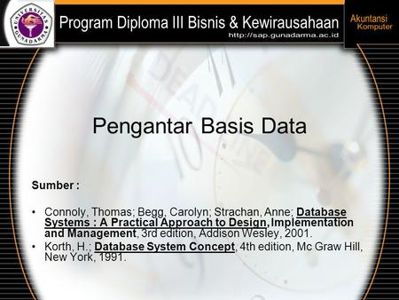 Pengantar Basis Data Sumber : Connoly, Thomas; Begg, Carolyn; Strachan, Anne; Database Systems : A Practical Approach to Design,Implementation and Management,