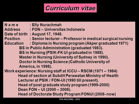 Curriculum vitae N a m e : Elly Nurachmah Address: FON – Universitas Indonesia Date of birth: August 17, 1948. Position: Senior lecturer – Professor in.