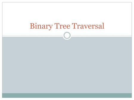 Binary Tree Traversal.