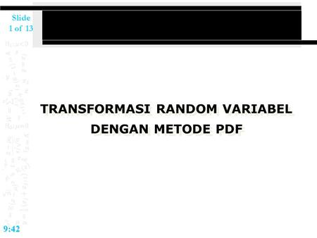 Slide 1 of 139:42 TRANSFORMASI RANDOM VARIABEL DENGAN METODE PDF TRANSFORMASI RANDOM VARIABEL DENGAN METODE PDF.