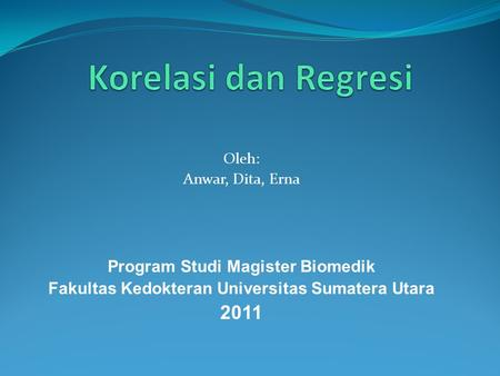 Korelasi dan Regresi 2011 Program Studi Magister Biomedik