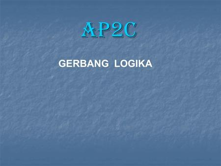 GERBANG LOGIKA AP2C. Terdapat 7 gerbang logika dasar: 1.AND 2.OR 3.NOT 4.NAND 5.NOR 6.Ex-OR 7.Ex-NOR.
