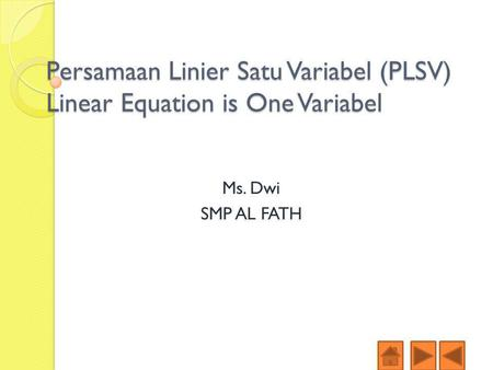 Persamaan Linier Satu Variabel (PLSV) Linear Equation is One Variabel Ms. Dwi SMP AL FATH.