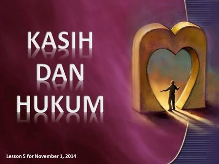 KASIH DAN HUKUM Lesson 5 for November 1, 2014.