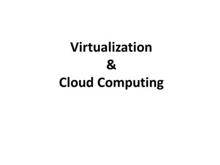 Virtualization & Cloud Computing. Virtualization.