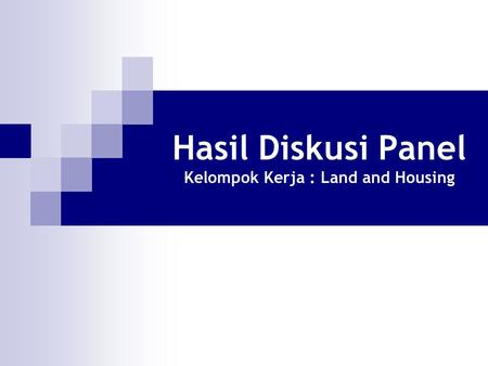 Hasil Diskusi Panel Kelompok Kerja : Land and Housing.