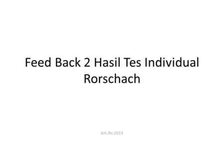 Feed Back 2 Hasil Tes Individual Rorschach Am.Ro.2013.