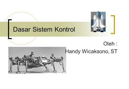 Dasar Sistem Kontrol Oleh : Handy Wicaksono, ST. 2 Bab 1 Pendahuluan Overview NASA flight simulator robot arm with electromechanical control system components.